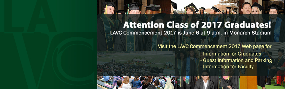 Attention class of 2017 graduates. LAVC commencement 2017 is June 6 at 9 am in Monarch stadium. Visit LAVC commencement page for information for graduates, guest information, parking and information for faculty.