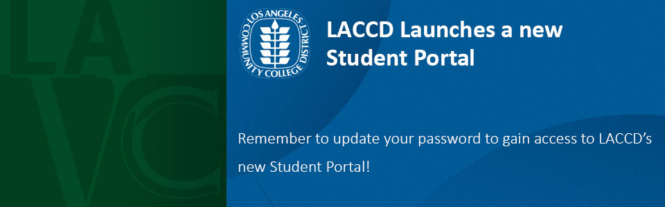 LACCD Launches a new student portal. Remember to update your password to gain access to LACCD's new Student Portal!