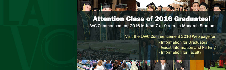 Attention Class of 2016 Graduates! LAVC Commencement 2016 is June 7 at 9 a.m. in Monarch Stadium. Visit the LAVC Commencement 2016 Web page for Information for Graduates, Guest Information and Parking and Information for Faculty
