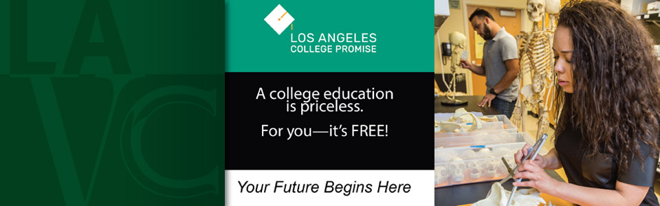 Los Angeles college promise. A college education is priceless. For you, its free! Your future begins here.