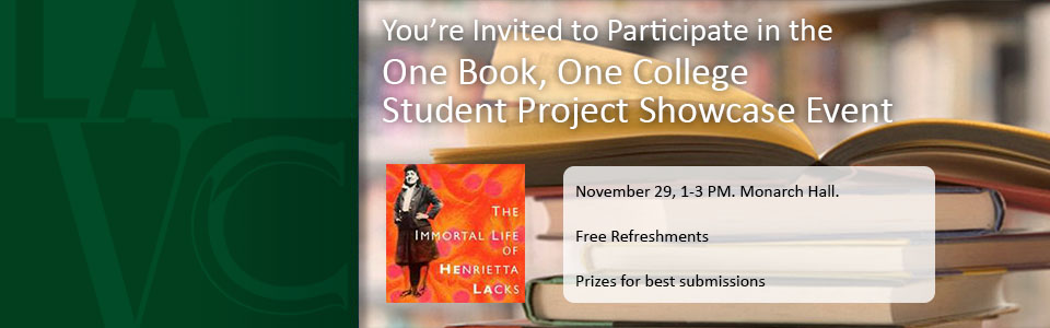 One Book, One College Student Project Showcase Event. Nov 29 1 to 3PM Monarch Hall. prizes for best submissions and Free refreshments
