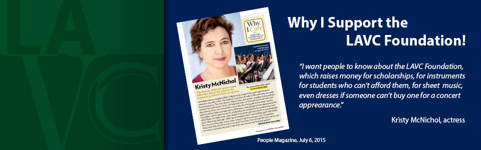 I want people to know about the LAVC Foundation, which raises money for scholarships, for instruments for students who cannot afford them, for sheet  music, even dresses if someone can't buy one for a concert apprearance. Kristy McNichol, actress. People Magazine, July 6, 2015