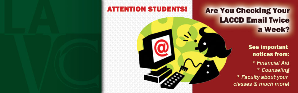 Attention Students! Are You Checking Your LACCD Email Twice a Week? See important notices from Financial Aid, Counseling, Faculty about your classes & much more!